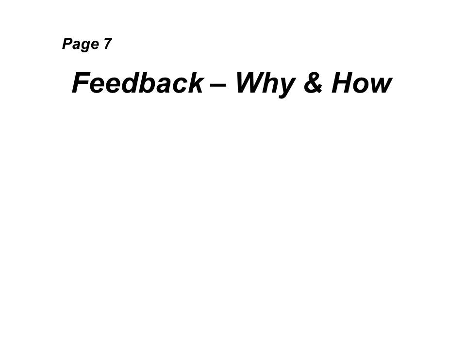 Page 7 Feedback – Why & How