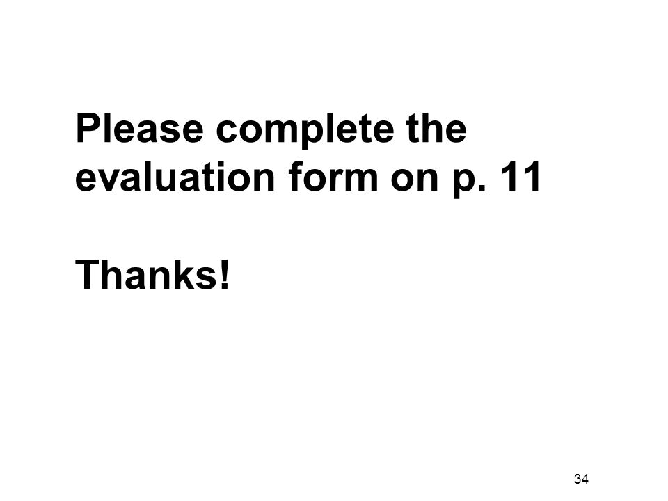 34 Please complete the evaluation form on p. 11 Thanks!