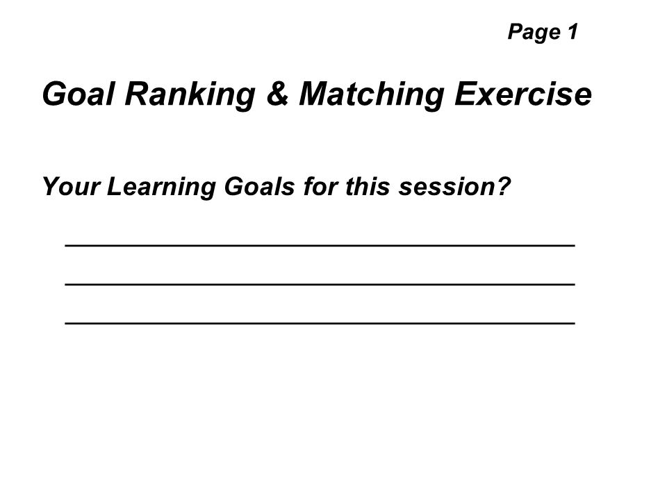 Page 1 Goal Ranking & Matching Exercise Your Learning Goals for this session.