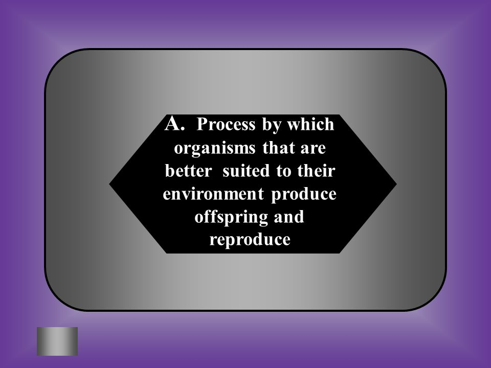 A:B: The process by which scientists select organisms from nature #5 What is natural selection.