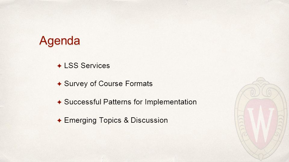 Agenda ✦ LSS Services ✦ Survey of Course Formats ✦ Successful Patterns for Implementation ✦ Emerging Topics & Discussion