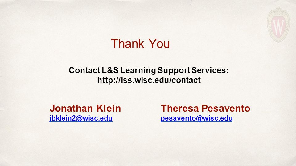 Thank You Jonathan Klein jbklein2@wisc.edu Theresa Pesavento pesavento@wisc.edu Contact L&S Learning Support Services: http://lss.wisc.edu/contact