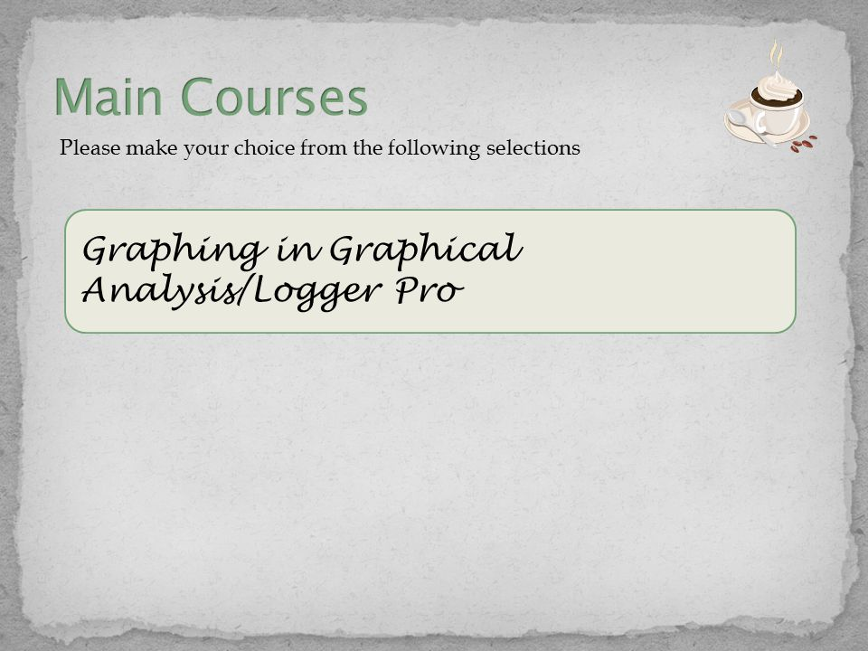 Please make your choice from the following selections Graphing in Graphical Analysis/Logger Pro
