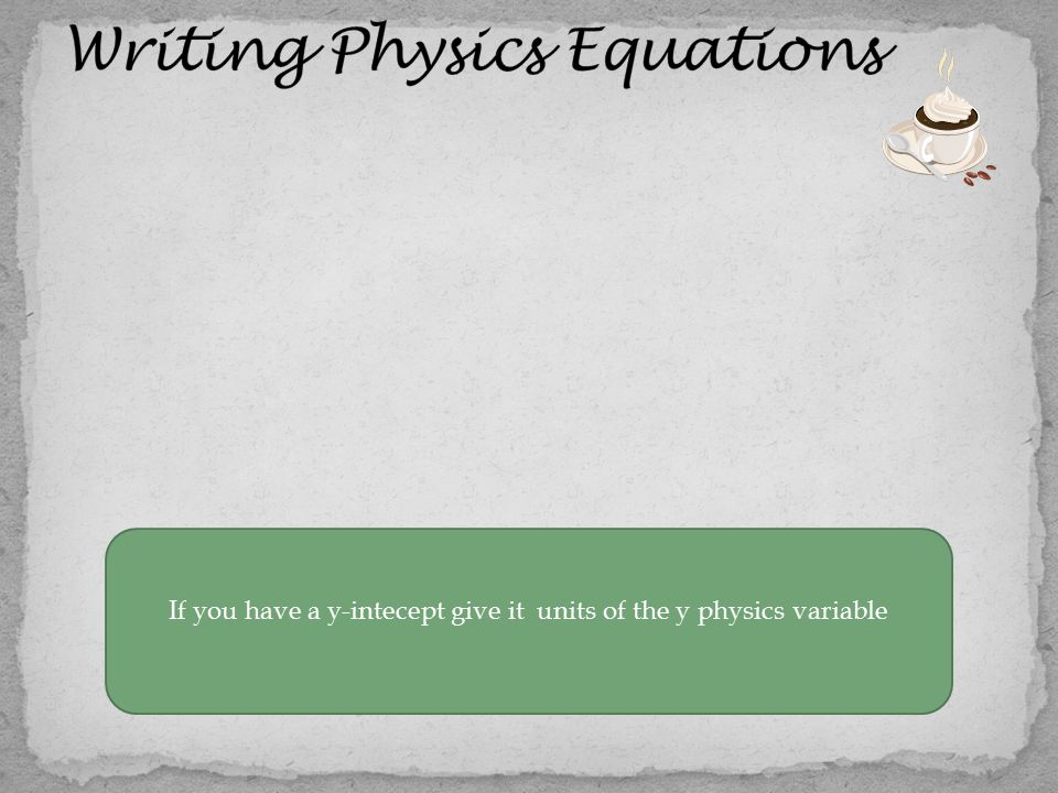 If you have a y-intecept give it units of the y physics variable