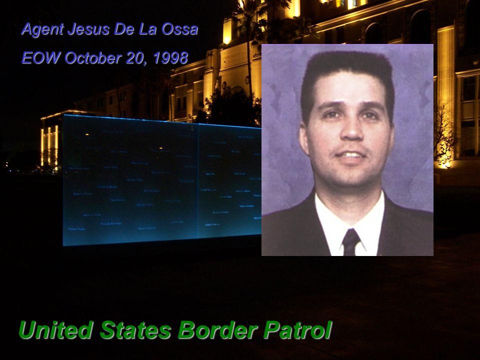 Agent Jesus De La Ossa EOW October 20, 1998 United States Border Patrol