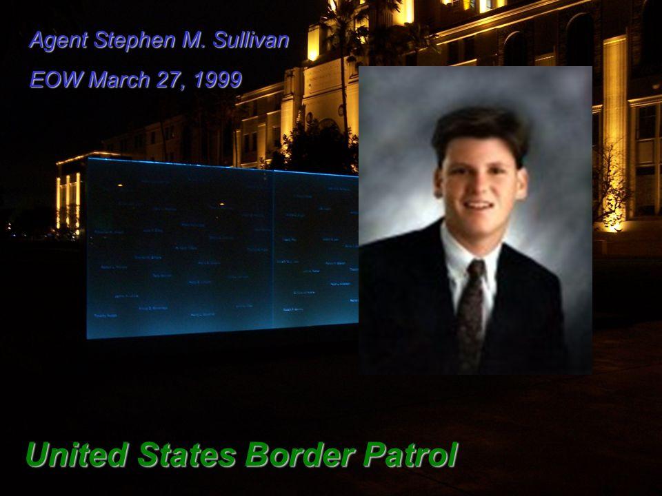 Agent Stephen M. Sullivan EOW March 27, 1999 United States Border Patrol