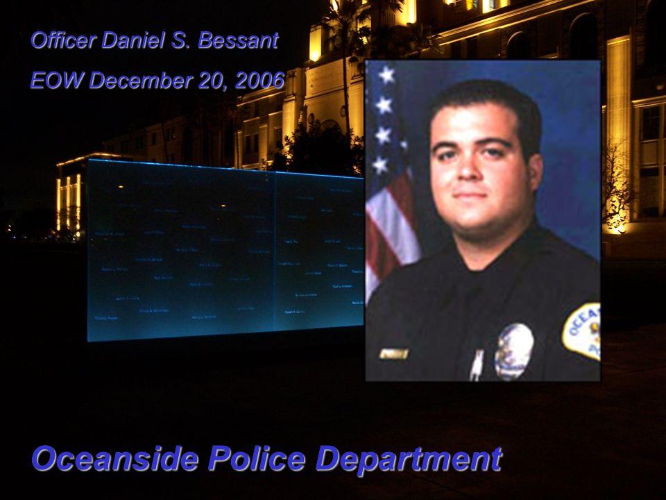 Officer Daniel S. Bessant EOW December 20, 2006 Oceanside Police Department