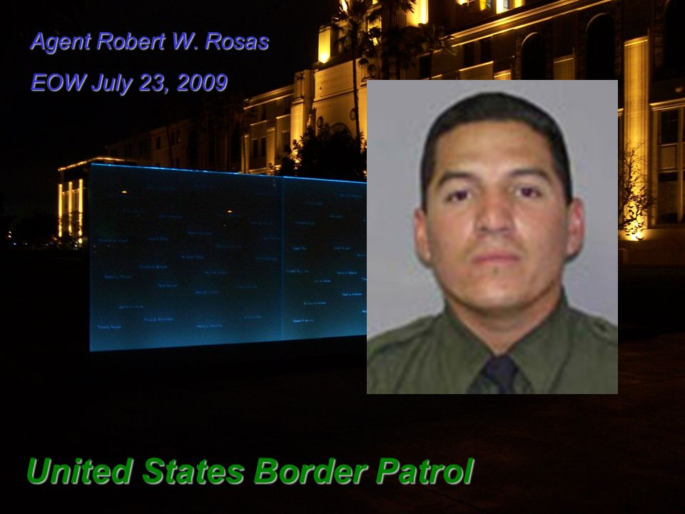 Agent Robert W. Rosas EOW July 23, 2009 United States Border Patrol