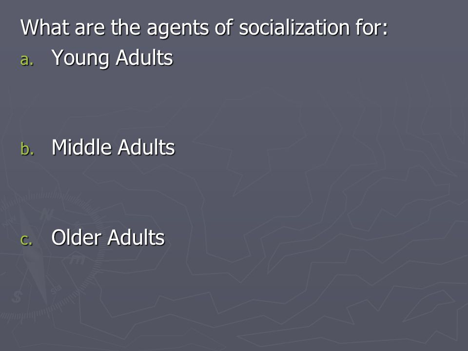 What are the agents of socialization for: a. Young Adults b. Middle Adults c. Older Adults