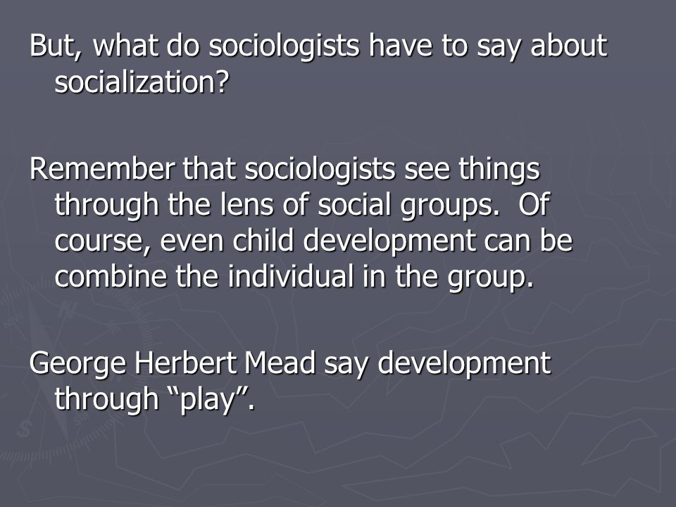 Mead thought that kids went through three distinct stages involving first independent play, then parallel play, and then gaming.