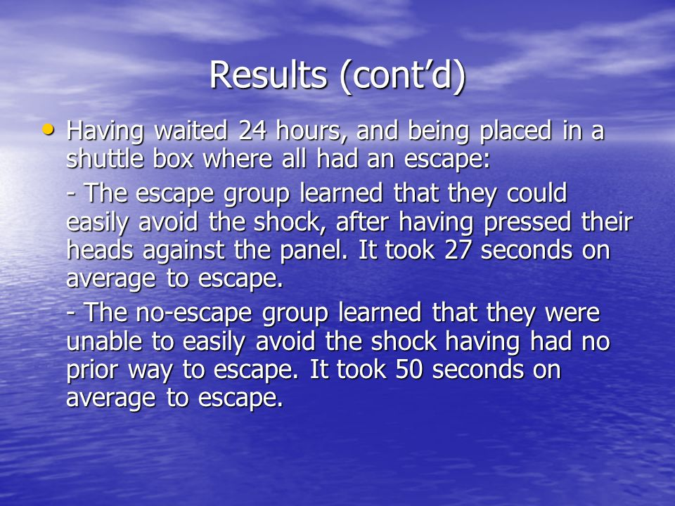 Results (cont'd) Having waited 24 hours, and being placed in a shuttle box where all had an escape: Having waited 24 hours, and being placed in a shut