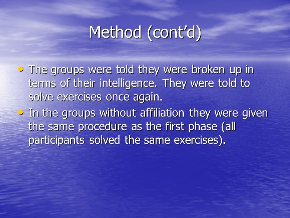 Method (cont'd) The groups were told they were broken up in terms of their intelligence. They were told to solve exercises once again. The groups were