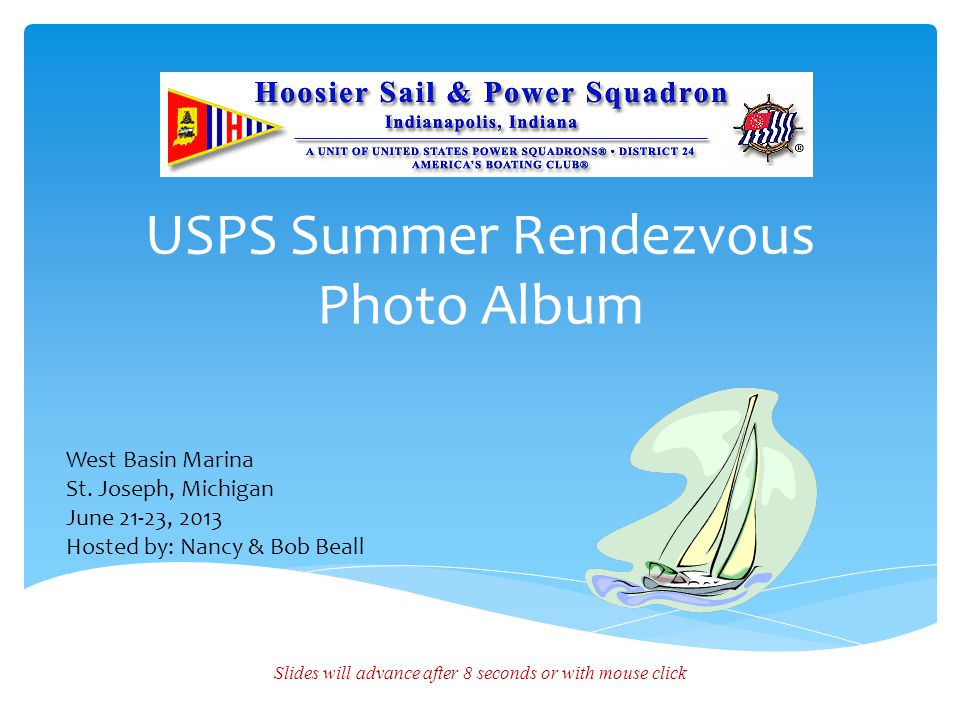 USPS Summer Rendezvous Photo Album Slides will advance after 8 seconds or with mouse click West Basin Marina St.