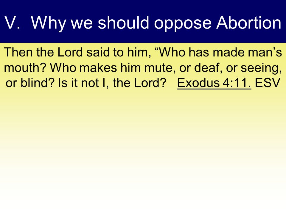 V. Why we should oppose Abortion Then the Lord said to him, Who has made man's mouth.
