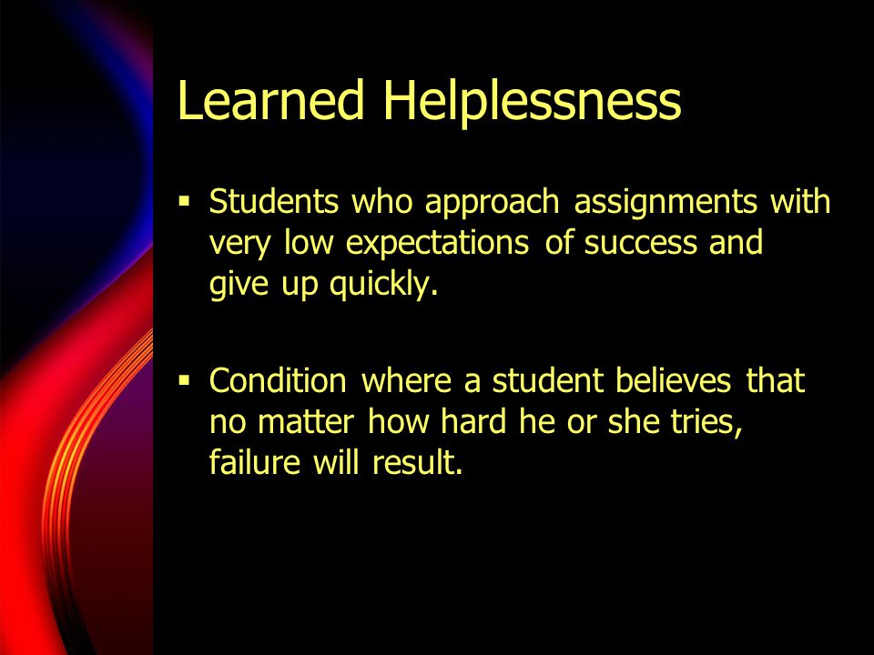  Students who approach assignments with very low expectations of success and give up quickly.