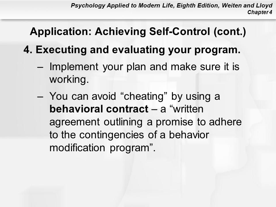 Psychology Applied to Modern Life, Eighth Edition, Weiten and Lloyd Chapter 4 4.Executing and evaluating your program.