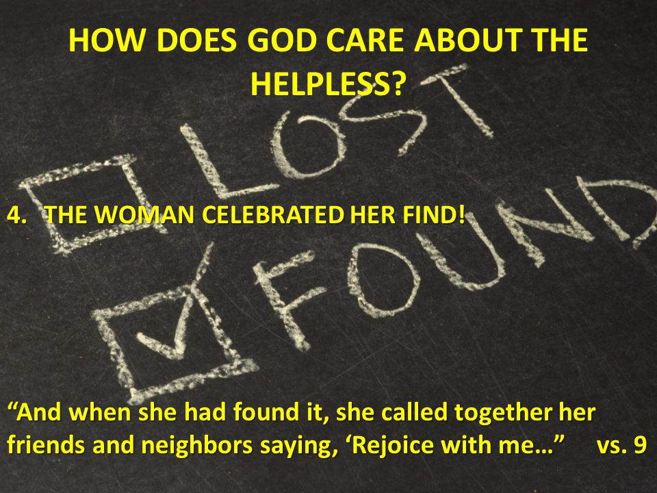 HOW DOES GOD CARE ABOUT THE HELPLESS. 4.THE WOMAN CELEBRATED HER FIND.