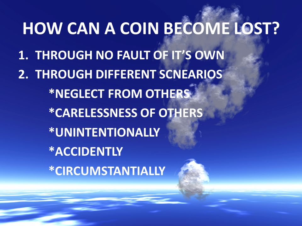 HOW CAN A COIN BECOME LOST.