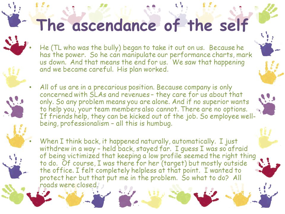 The ascendance of the self He (TL who was the bully) began to take it out on us.