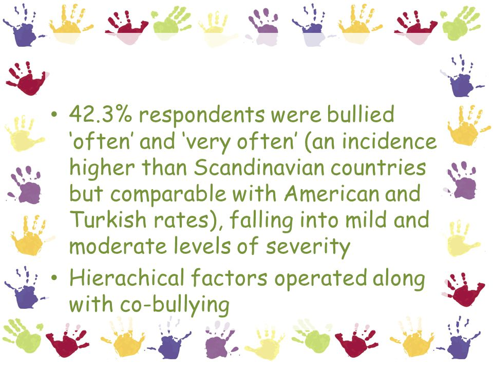 42.3% respondents were bullied 'often' and 'very often' (an incidence higher than Scandinavian countries but comparable with American and Turkish rates), falling into mild and moderate levels of severity Hierachical factors operated along with co-bullying