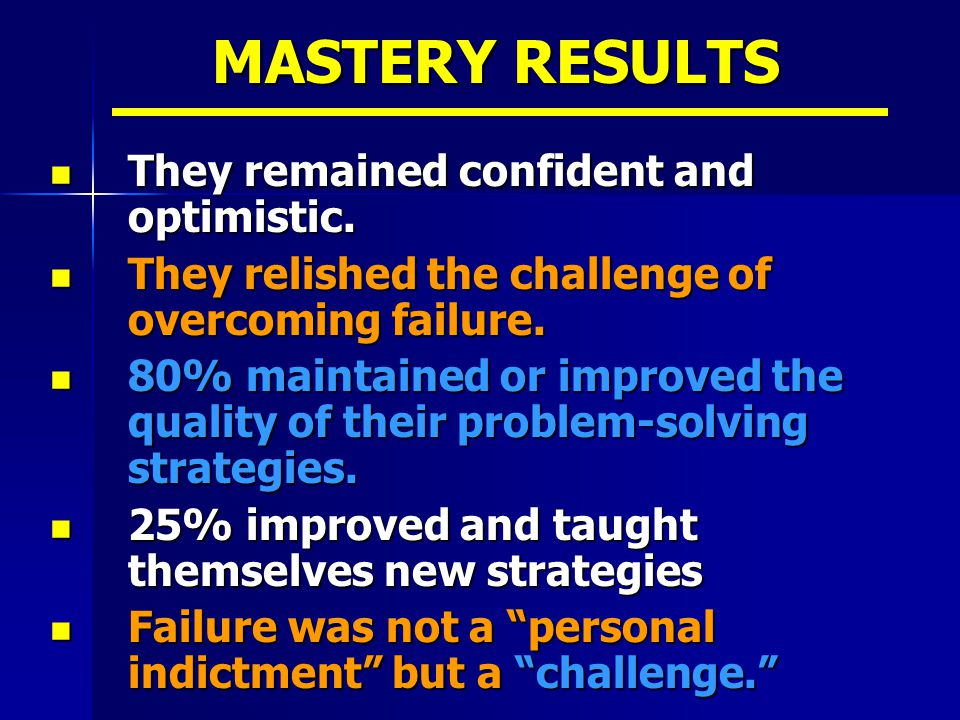 MASTERY RESULTS They remained confident and optimistic.
