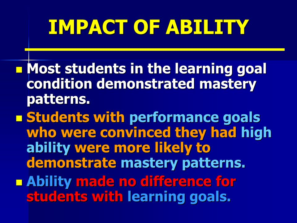 IMPACT OF ABILITY Most students in the learning goal condition demonstrated mastery patterns.