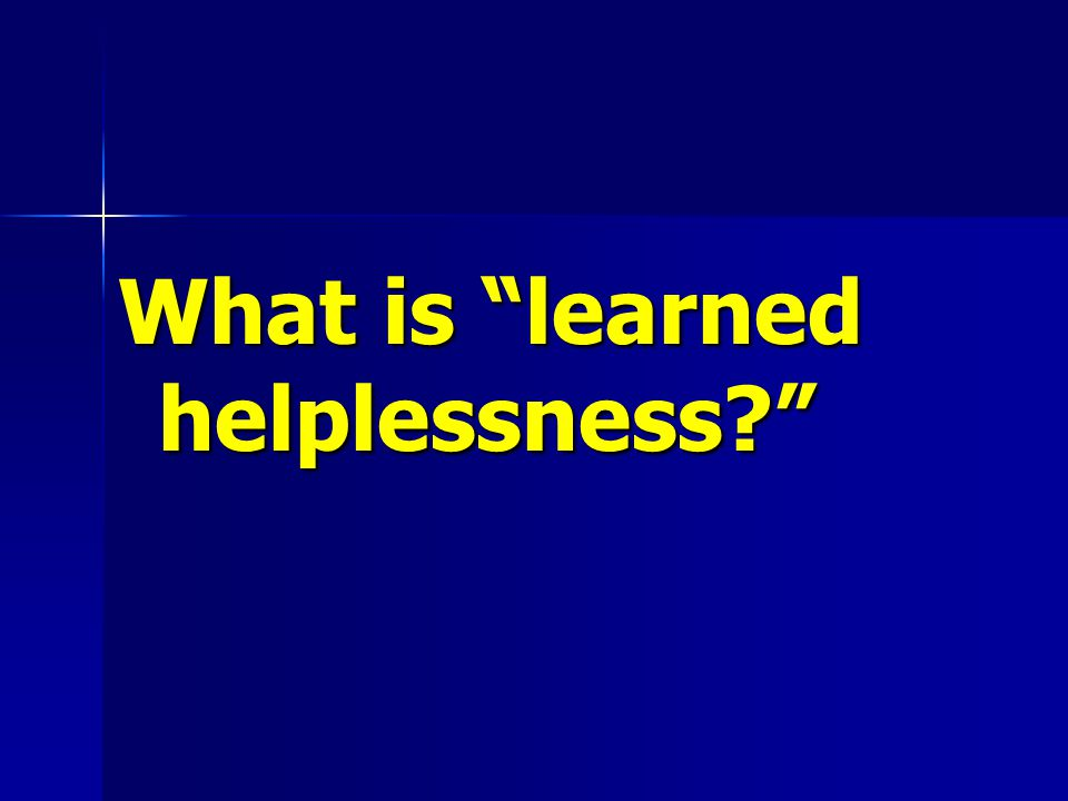 What is learned helplessness