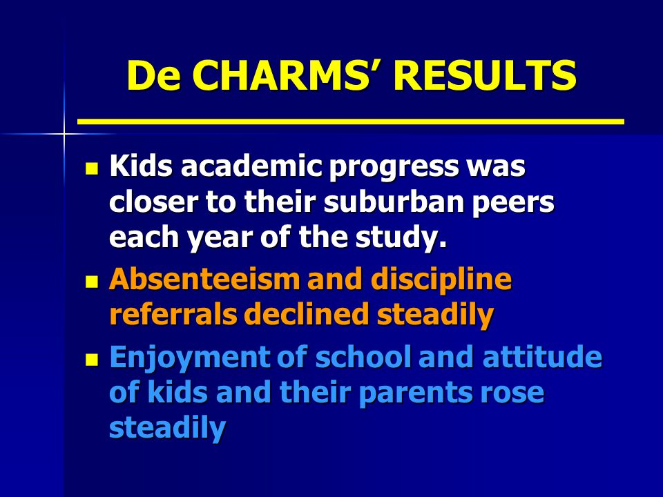 De CHARMS' RESULTS Kids academic progress was closer to their suburban peers each year of the study.