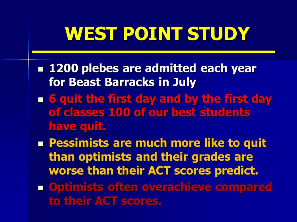 WEST POINT STUDY 1200 plebes are admitted each year for Beast Barracks in July 1200 plebes are admitted each year for Beast Barracks in July 6 quit the first day and by the first day of classes 100 of our best students have quit.
