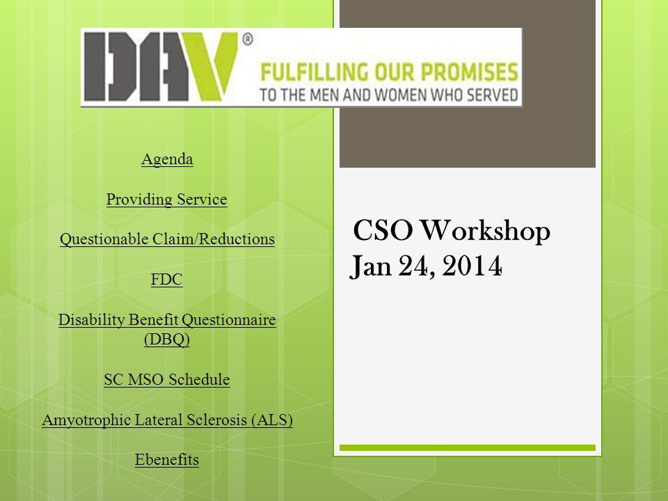 CSO Workshop Jan 24, 2014 Agenda Providing Service Questionable Claim/Reductions FDC Disability Benefit Questionnaire (DBQ) SC MSO Schedule Amyotrophi