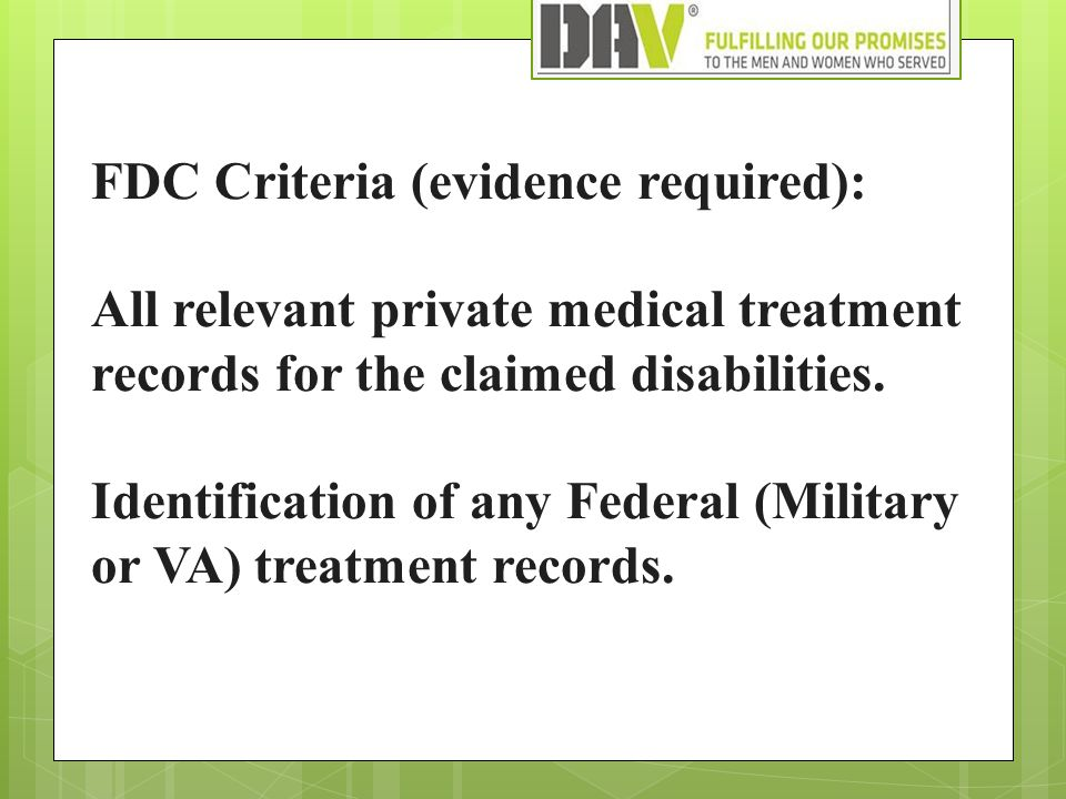 FDC Criteria (evidence required): All relevant private medical treatment records for the claimed disabilities.