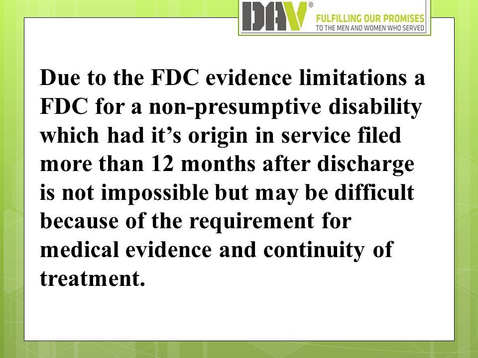 Due to the FDC evidence limitations a FDC for a non-presumptive disability which had it's origin in service filed more than 12 months after discharge is not impossible but may be difficult because of the requirement for medical evidence and continuity of treatment.