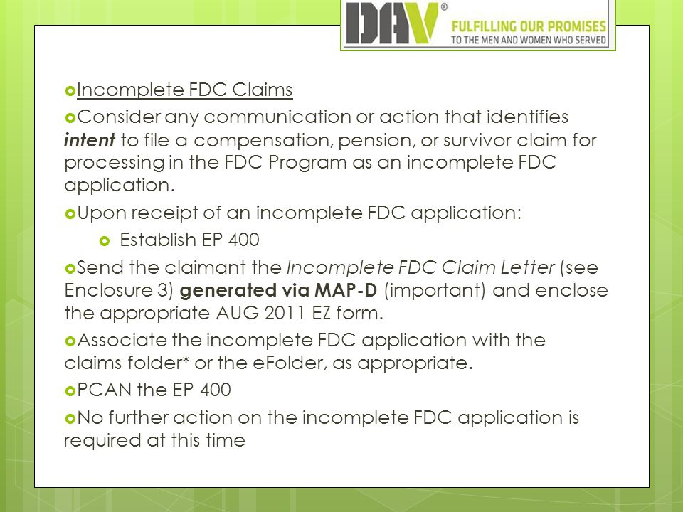  Incomplete FDC Claims  Consider any communication or action that identifies intent to file a compensation, pension, or survivor claim for processin