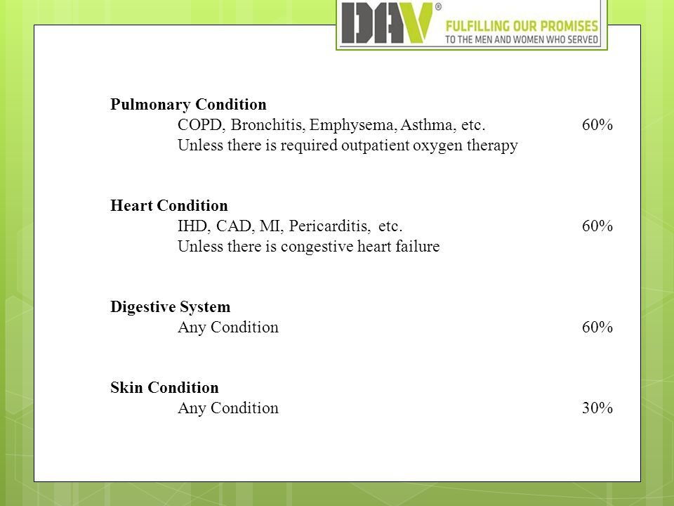 Pulmonary Condition COPD, Bronchitis, Emphysema, Asthma, etc.60% Unless there is required outpatient oxygen therapy Heart Condition IHD, CAD, MI, Peri