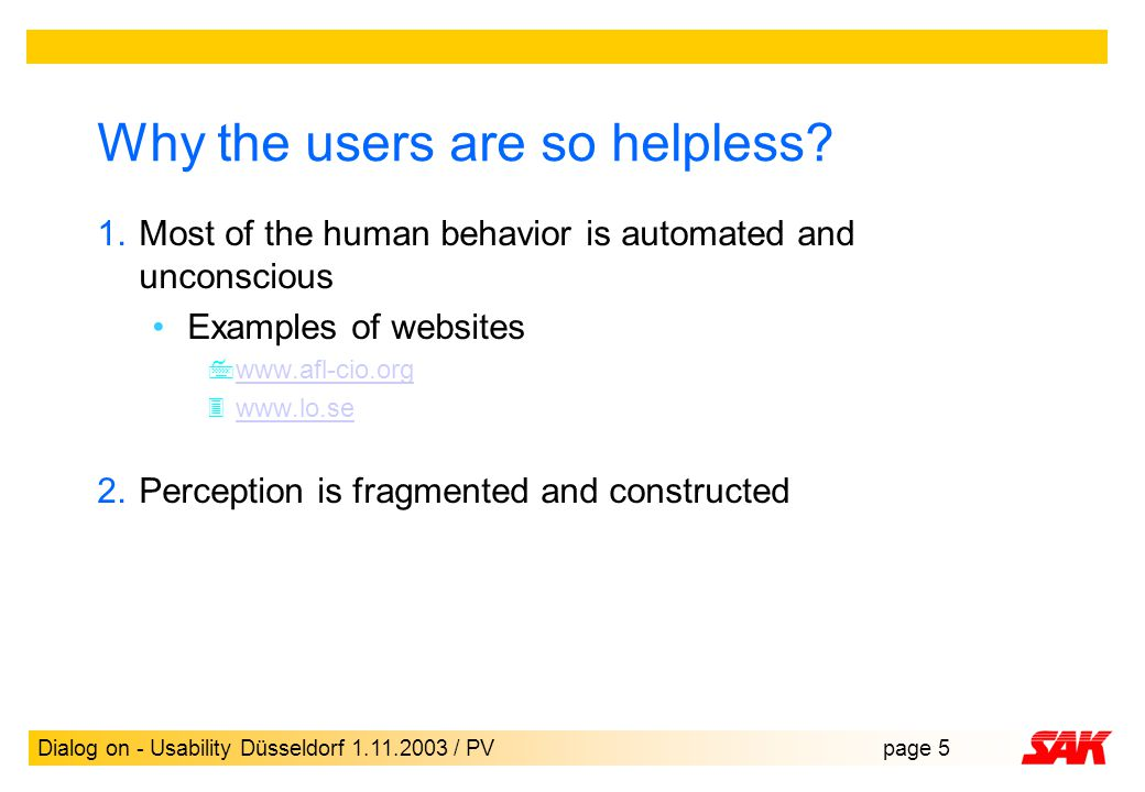 Dialog on - Usability Düsseldorf 1.11.2003 / PVpage 5 Why the users are so helpless.