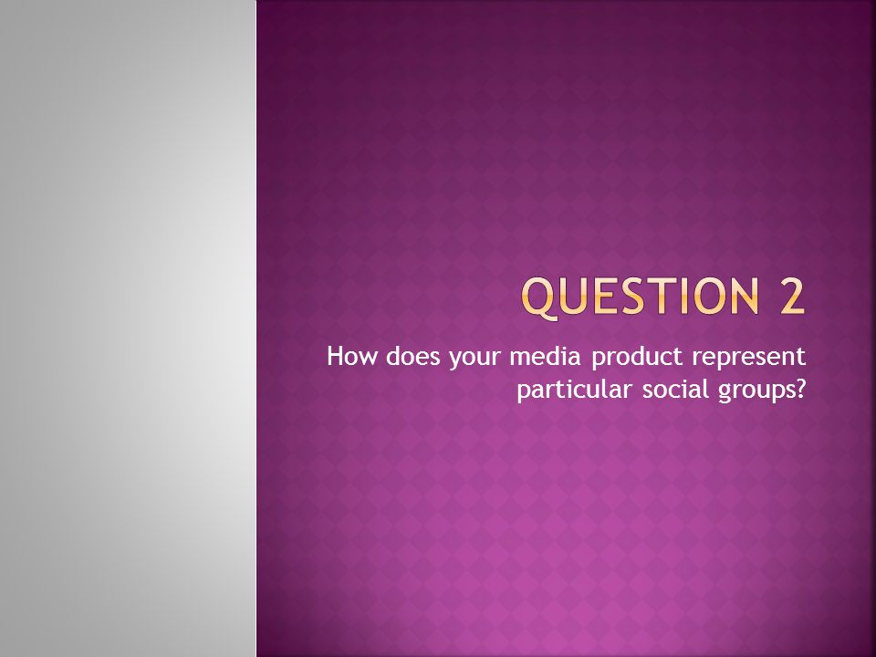 How does your media product represent particular social groups