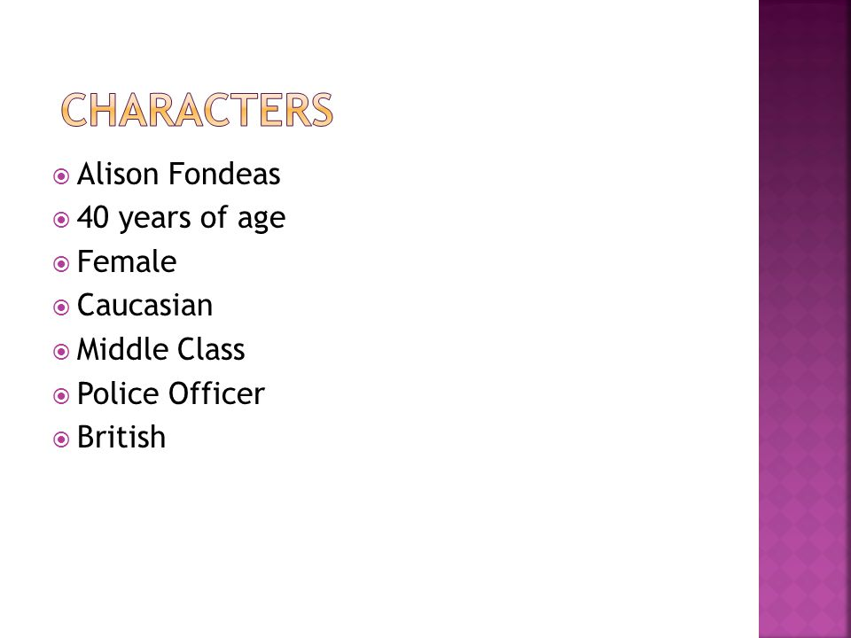  Alison Fondeas  40 years of age  Female  Caucasian  Middle Class  Police Officer  British