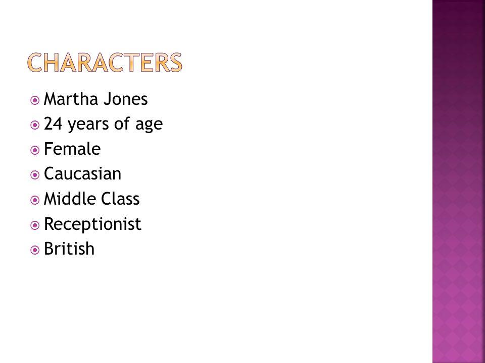  Martha Jones  24 years of age  Female  Caucasian  Middle Class  Receptionist  British