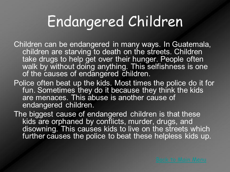 Endangered Children Children can be endangered in many ways.