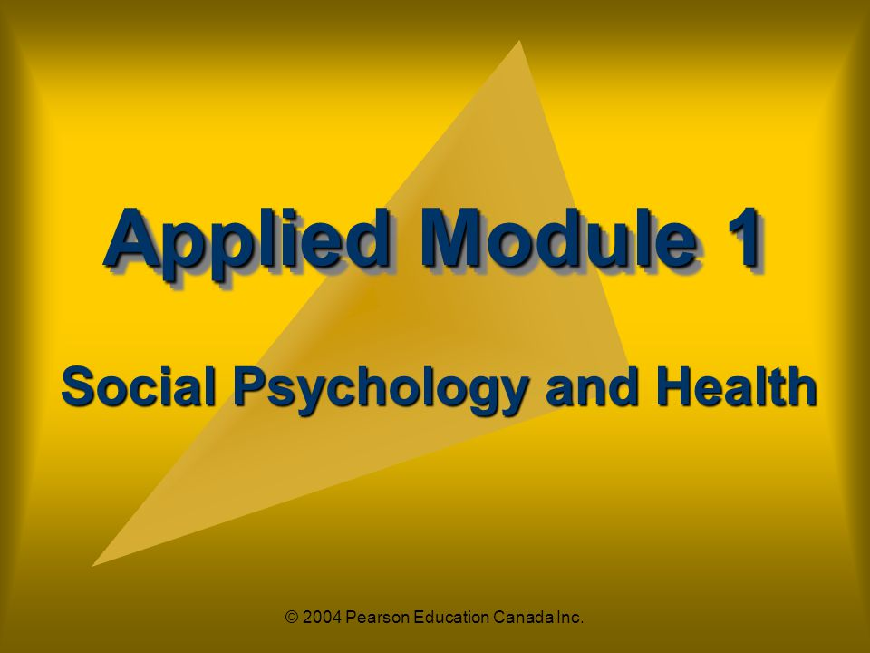 © 2004 Pearson Education Canada Inc. Applied Module 1 Social Psychology and Health