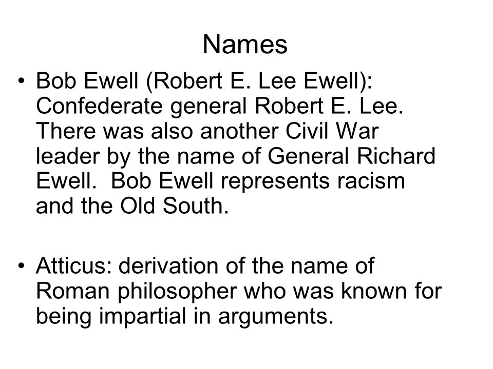 Names Bob Ewell (Robert E. Lee Ewell): Confederate general Robert E. Lee. There was also another Civil War leader by the name of General Richard Ewell