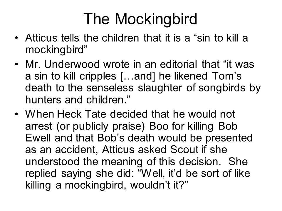 "The Mockingbird Atticus tells the children that it is a ""sin to kill a mockingbird"" Mr. Underwood wrote in an editorial that ""it was a sin to kill cri"
