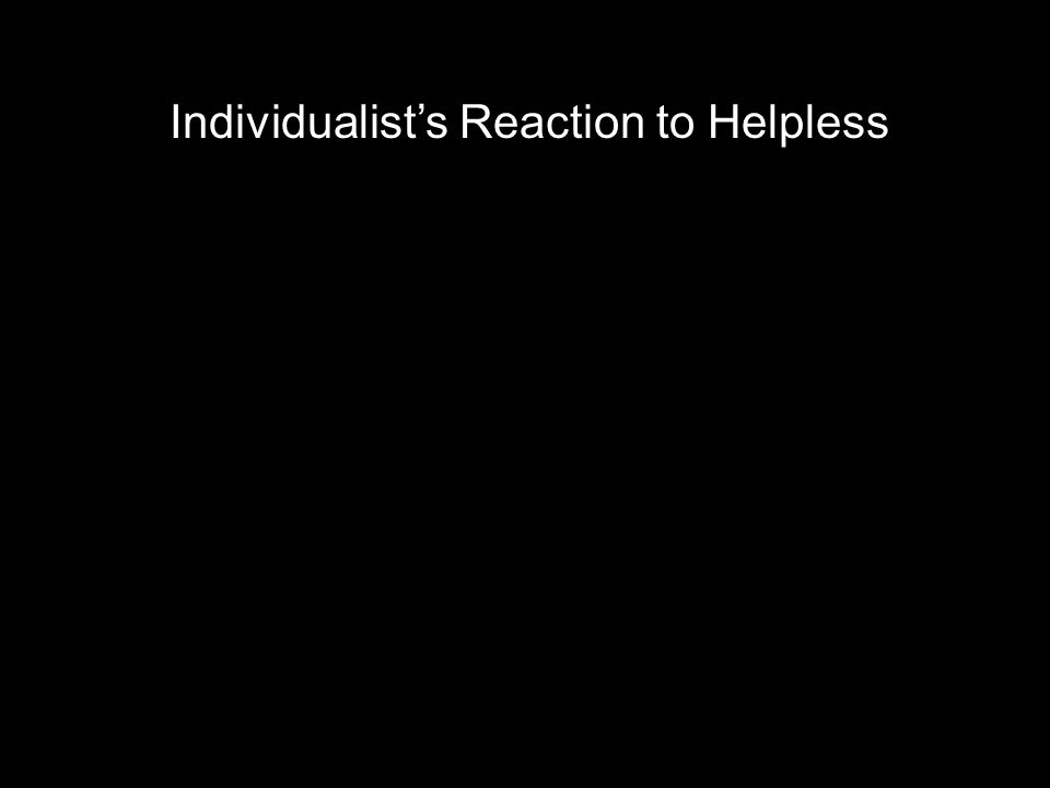 Individualist's Reaction to Helpless