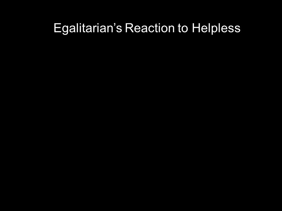 Egalitarian's Reaction to Helpless