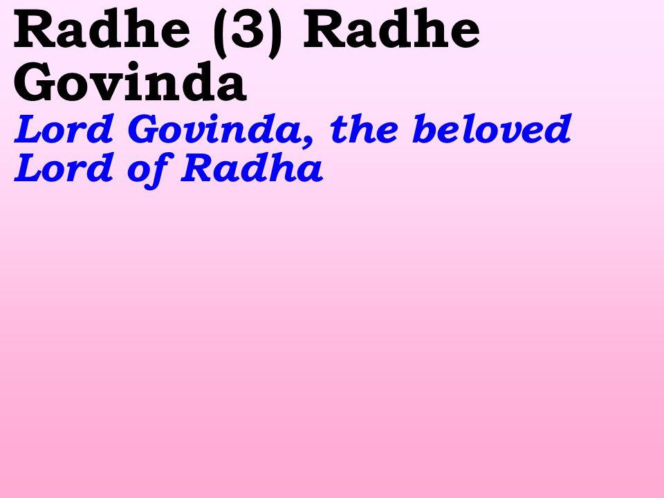 Radhe (3) Radhe Govinda Lord Govinda, the beloved Lord of Radha