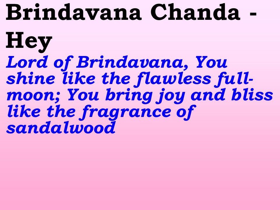 Brindavana Chanda - Hey Lord of Brindavana, You shine like the flawless full- moon; You bring joy and bliss like the fragrance of sandalwood