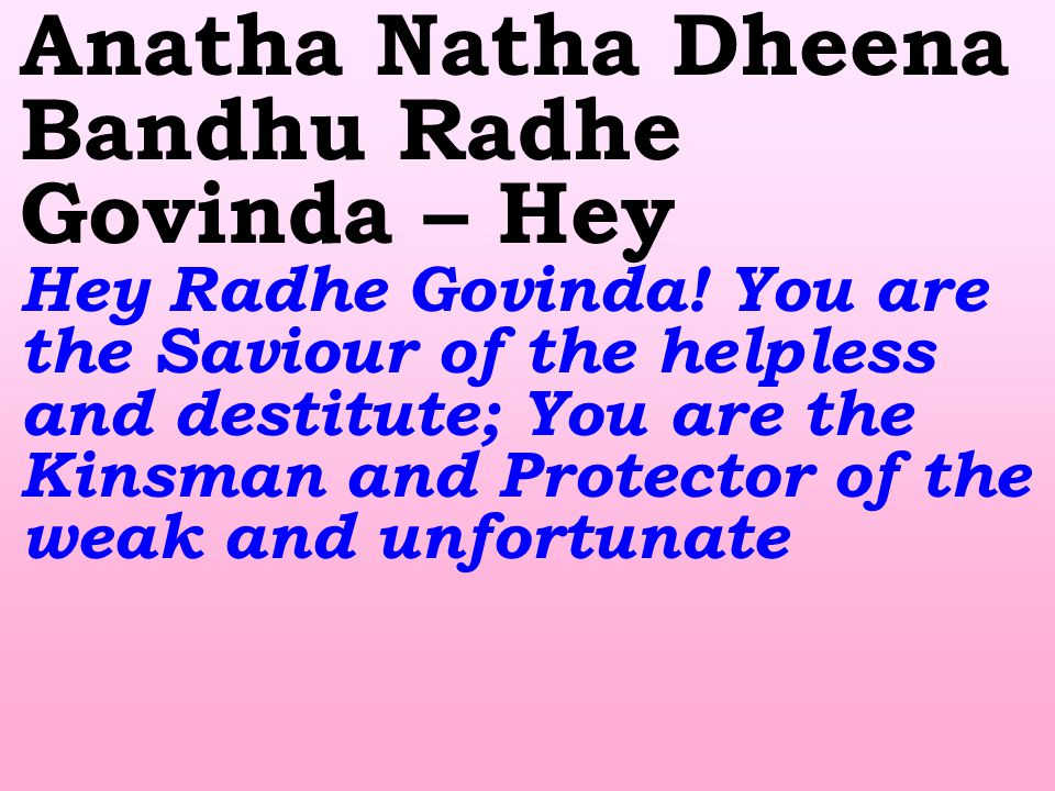 Anatha Natha Dheena Bandhu Radhe Govinda – Hey Hey Radhe Govinda.