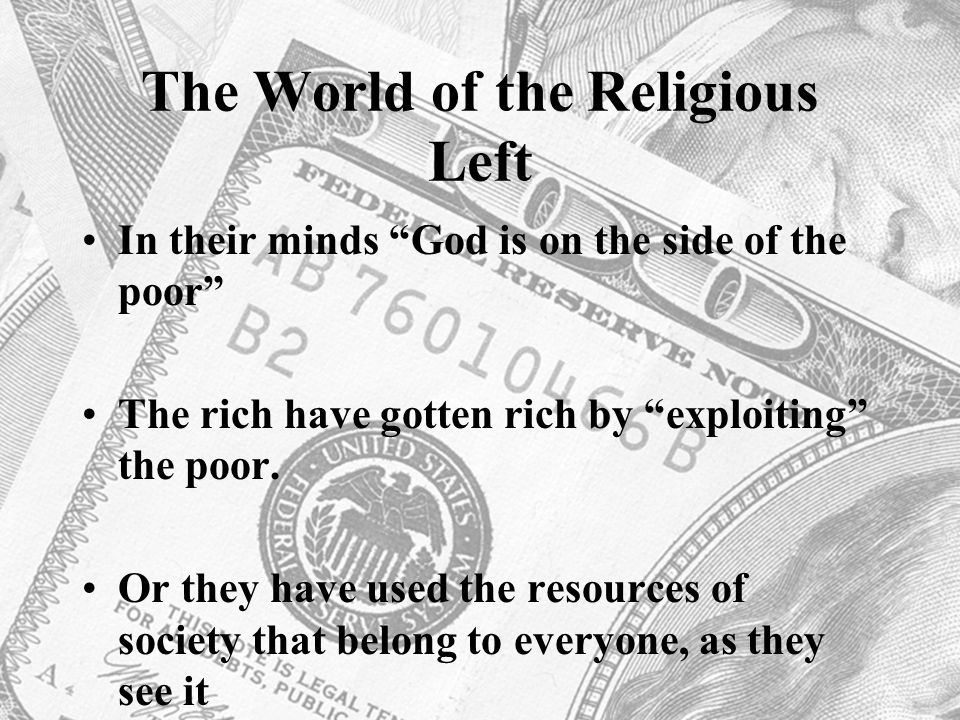"The World of the Religious Left In their minds ""God is on the side of the poor"" The rich have gotten rich by ""exploiting"" the poor. Or they have used"