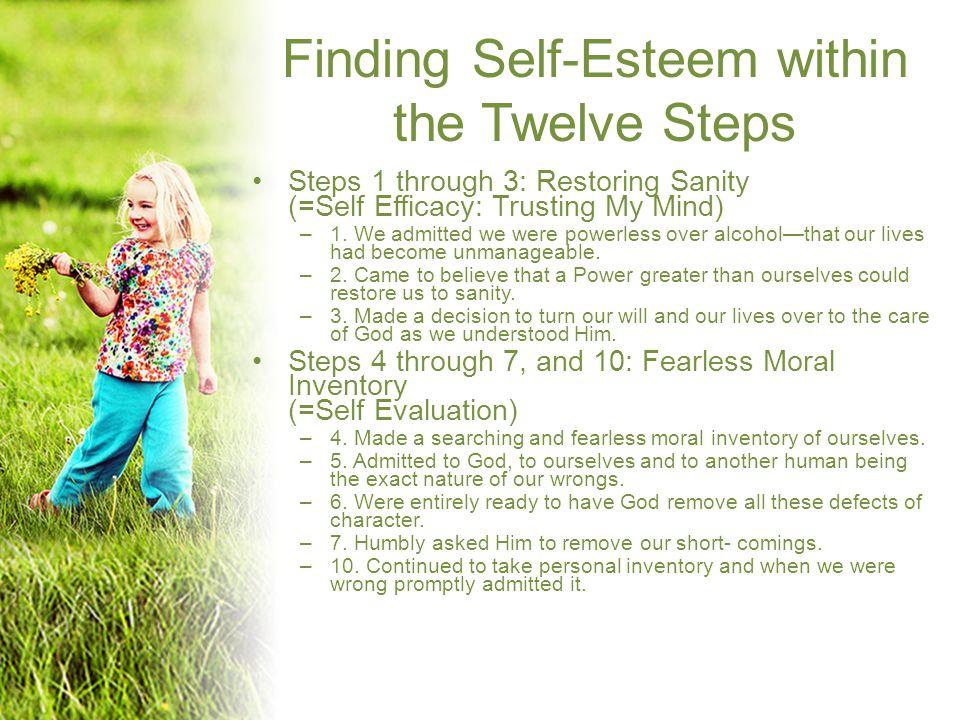 Finding Self-Esteem within the Twelve Steps Steps 1 through 3: Restoring Sanity (=Self Efficacy: Trusting My Mind) –1.