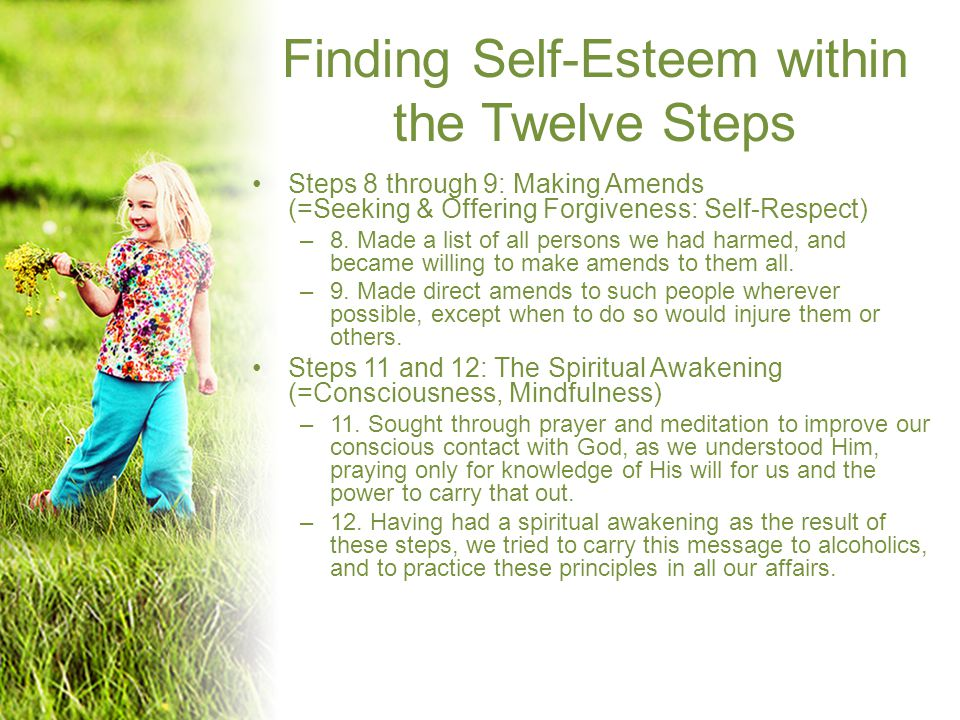 Finding Self-Esteem within the Twelve Steps Steps 8 through 9: Making Amends (=Seeking & Offering Forgiveness: Self-Respect) –8.